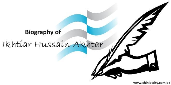 Biography of Ikhtiar Hussain Akhtar Chinioti
